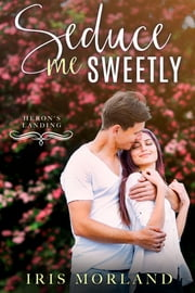 Seduce Me Sweetly ebook by Iris Morland