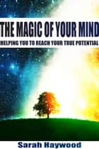 The Magic of Your Mind ebook by Sarah Haywood