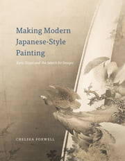 Making Modern Japanese-Style Painting - Kano Hogai and the Search for Images ebook by Chelsea Foxwell