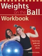 Weights on the Ball Workbook ebook by Steve Stiefel