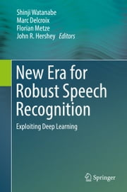 New Era for Robust Speech Recognition - Exploiting Deep Learning ebook by Marc Delcroix, Shinji Watanabe, John R. Hershey,...