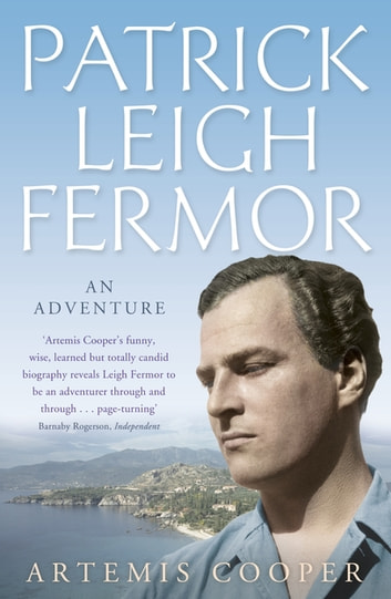 Patrick Leigh Fermor - An Adventure ebook by Artemis Cooper