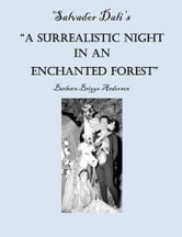 "Salvador Dali's ""A Surrealistic Night in an Enchanted Forest"" ebook by Barbara Briggs-Anderson"