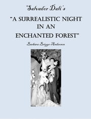 "Salvador Dali's ""A Surrealistic Night in an Enchanted Forest"" ebook by Barbara Briggs-Anderson,Julian P. Graham"