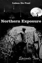 Northern Exposure: Episode Two ebook by Luken Du Pont