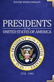 Presidents of the United States of America - 1732  1901 ebook by Wayne Wheelwright