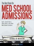The Best Book On Med School Admissions (Harvard Med, Stanford Med, Johns Hopkins, and More) ebook by David Iberri,Allen Chiou