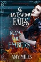 From the Embers - A Havenwood Falls Novella ebook by Amy Miles