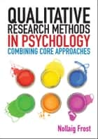 Qualitative Research Methods In Psychology: Combining Core Approaches ebook by Nollaig Frost