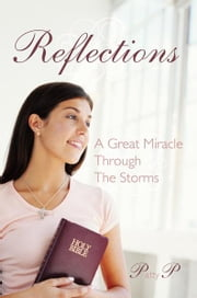 Reflections - A Great Miracle Through The Storms ebook by Patty P.