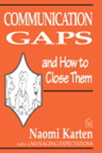 Communication Gaps and How to Close Them ebook by Naomi Karten