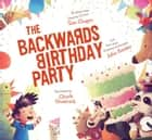 The Backwards Birthday Party - With Audio Recording ebook by Tom Chapin, John Forster, Chuck Groenink,...