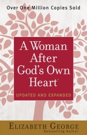 A Woman After God's Own Heart® ebook by Elizabeth George