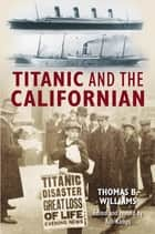 Titanic and the Californian eBook by Thomas B Williams