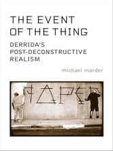 The Event of the Thing - Derrida's Post-Deconstructive Realism ebook by Michael Marder