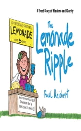 The Lemonade Ripple - A Sweet Story of Kindness and Charity ebook by Paul Reichert