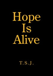 Hope Is Alive ebook by T.S.J.