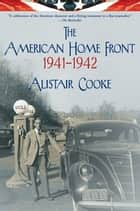 The American Home Front: 1941-1942 ebook by Alistair Cooke