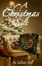 A Christmas Quilt ebook by Juliette Hill