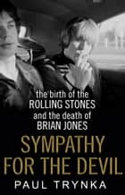 Sympathy for the Devil - The Birth of the Rolling Stones and the Death of Brian Jones ebook by Paul Trynka