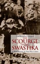 The Scourge of the Swastika - A Shot History of Nazi War Crimes ebook by Lord Russell of Liverpool