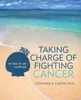 Taking Charge of Fighting Cancer - an easy to use workbook ebook by Stephanie R. Carter, Ph.D.