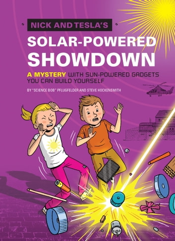 Nick and Tesla's Solar-Powered Showdown - A Mystery with Sun-Powered Gadgets You Can Build Yourself ebook by Bob Pflugfelder,Steve Hockensmith