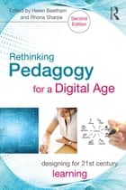 Rethinking Pedagogy for a Digital Age - Designing for 21st Century Learning ebook by Helen Beetham, Rhona Sharpe