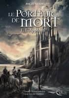 Le Porteur de Mort - Tome 1 - L'Apprenti ebook by Angel Arekin