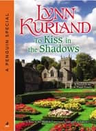 To Kiss in the Shadows - A Novella of the de Piaget Family A Penguin Group eSpecial from Jove ebook by Lynn Kurland