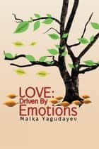 LOVE: Driven By Emotions ebook by Malka Yagudayev