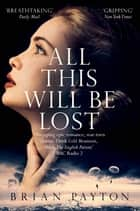 All This Will Be Lost ebook by Brian Payton