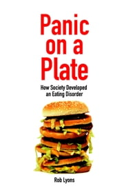Panic on a Plate - How Society Developed an Eating Disorder ebook by Rob Lyons