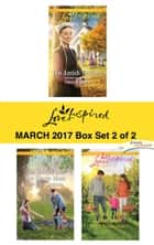 Harlequin Love Inspired March 2017 - Box Set 2 of 2 - His Amish Teacher\The Soldier and the Single Mom\Second Chance Romance ebook by Patricia Davids, Lee Tobin McClain, Jill Weatherholt