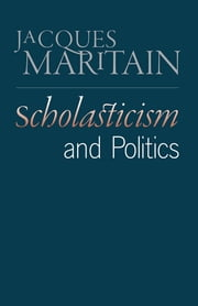 Scholasticism and Politics ebook by Jacques Maritain