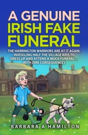 A Genuine Irish Fake Funeral ebook by Barbara A Hamilton