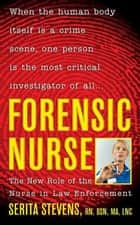 Forensic Nurse - The New Role of the Nurse in Law Enforcement ebook by Serita Stevens
