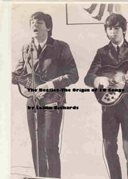 The Beatles-The Origin Of 10 Songs ebook by Leann Richards