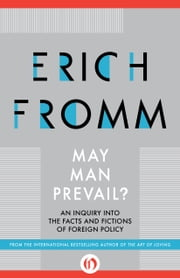 May Man Prevail? - An Inquiry into the Facts and Fictions of Foreign Policy ebook by Erich Fromm