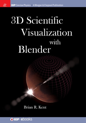 3D Scientific Visualization with Blender ebook by Brian R. Kent