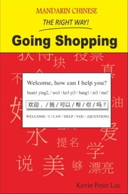 Mandarin Chinese The Right Way! Going Shopping ebook by Kevin Peter Lee
