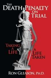 The Death Penalty on Trial: Taking a Life for a Life Taken ebook by Ron Gleason, PhD.