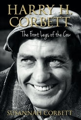 Harry H Corbett - The Front Legs of the Cow ebook by Susannah Corbett