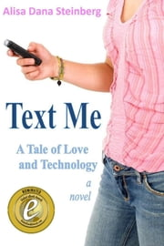 Text Me, A Tale of Love and Technology ebook by Alisa Steinberg