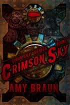 Crimson Sky - A Dark Sky Novel ebook by Amy Braun