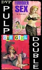 Gay Girl & Forbidden Sex - A DVP Pulp Double ebook by Joan Ellis