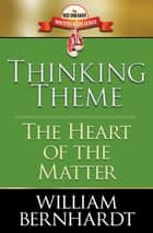 Thinking Theme: The Heart of the Matter ebook by William Bernhardt