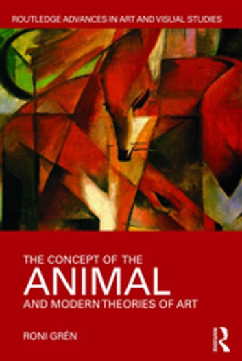 The Concept of the Animal and Modern Theories of Art eBook by Roni Grén