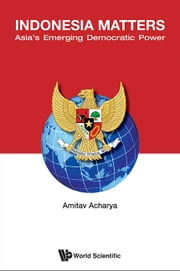 Indonesia Matters - Asia's Emerging Democratic Power ebook by Amitav Acharya