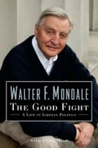 The Good Fight ebook by Walter Mondale,David Hage